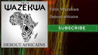 Félix Wazekwa - Debout africains