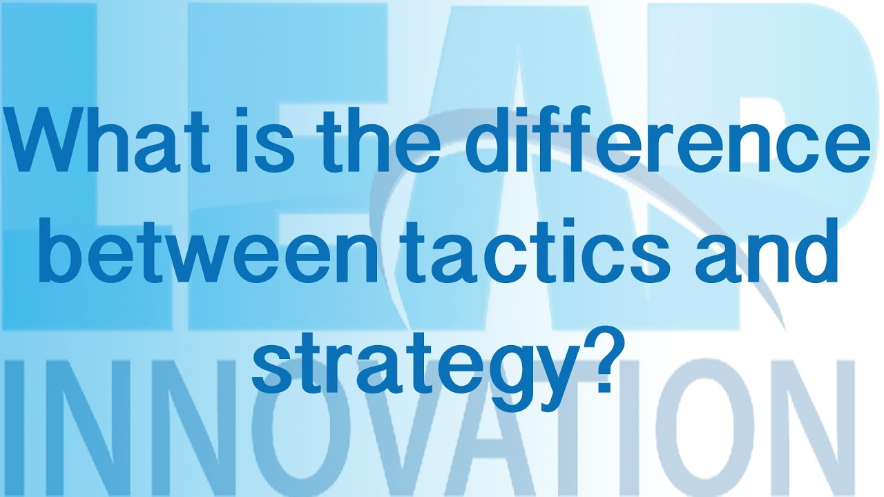 Tactics and strategy: the difference and the definition of concepts 30