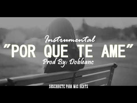 (CON COROS) POR QUE TE AME - Instrumental De Rap Romantico Desamor Triste 2018 | DaniRnB