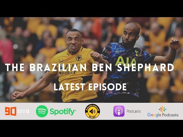 The Brazilian Ben Shephard   Wolves vs Spurs review   Adama Traore   Ruben Neves   Transfer update