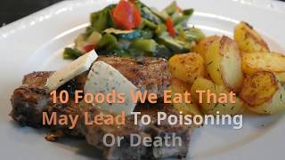 Top Ten Foods We Eat That May Lead To Poisoning Or Death