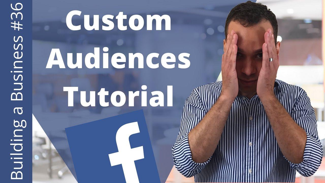 Facebook Custom Audiences Tutorial - Building an Online Business Ep. 36