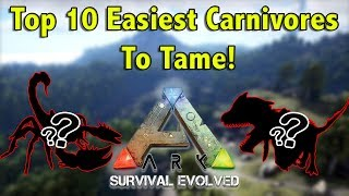TOP 10 EASIEST CARNIVORES TO TAME IN ARK SURVIVAL EVOLVED!!