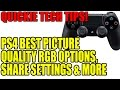 Quick Tech Tips Playstation 4 Best Picture Quality RGB Options, Share Settings, Improve DS4 Battery