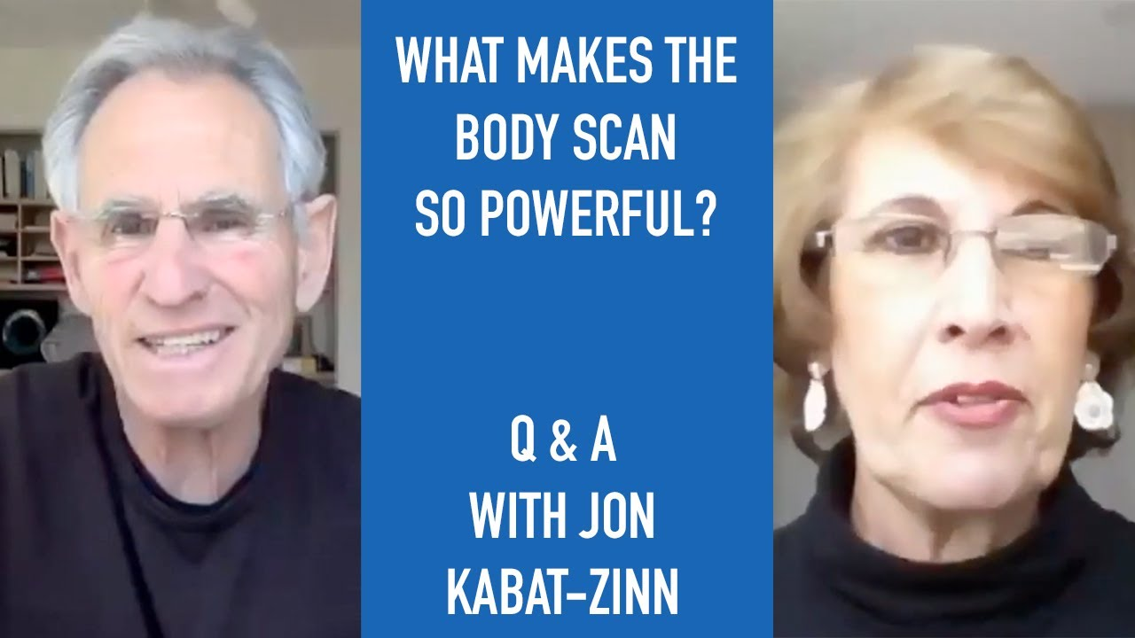 Jon Kabat-Zinn Q & A: What Makes the Body Scan So Powerful?