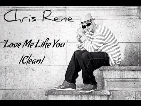 Love Me Like You by Chris Rene [Clean Version]