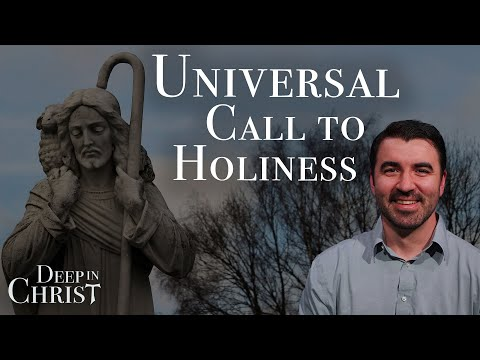 The Universal Call to Holiness — Deep in Christ Episode 1