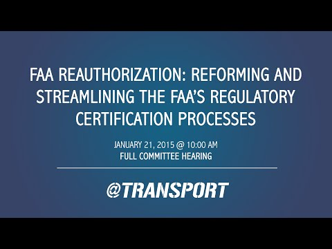 FAA Reauthorization: Reforming and Streamlining the FAA's Regulatory Certification Processes