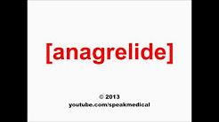Pronounce Anagrelide | SpeakMedical