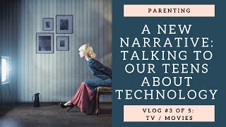 A New Narrative: Talking to your teens about technology: Vlog 3 of 5: TV/Movies