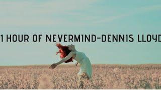 Nevermind|1 HOUR EDITION| [NO REMIX] [ORIGINAL SOUND] #DennisLloyd #Nevermind