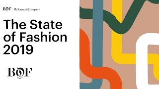 The State of Fashion in 2019 | The Business of Fashion x McKinsey