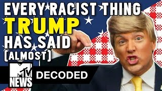 Every Racist Thing Donald Trump Has Said (Almost) | Decoded | MTV News