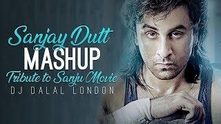Sanjay Dutt | Mashup | Tribute To Sanju Movie | Dj Dalal London | Ranbir Kapoor | 2018