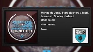 Menno de Jong,Stereojackers v Mark Loverush, Shelley Harland - Connected (MarrsTVRemix) (Teaser)
