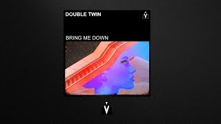 Double Twin - Bring Me Down