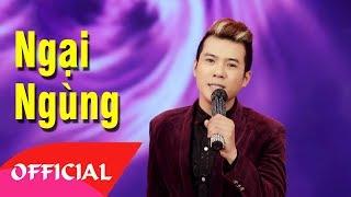 Ngại Ngùng - Ngô Viết Trung   Nhạc Vàng Trữ Tình 2017 [Official MV HD]