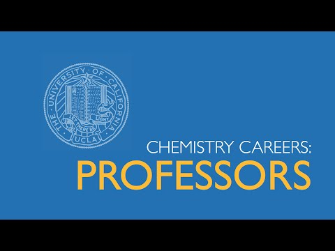What Does a Professor Do?  Chemistry Professors, UCLA