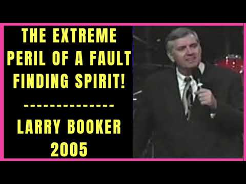 The Extreme Peril of a Fault Finding Spirit by Larry Booker 2005