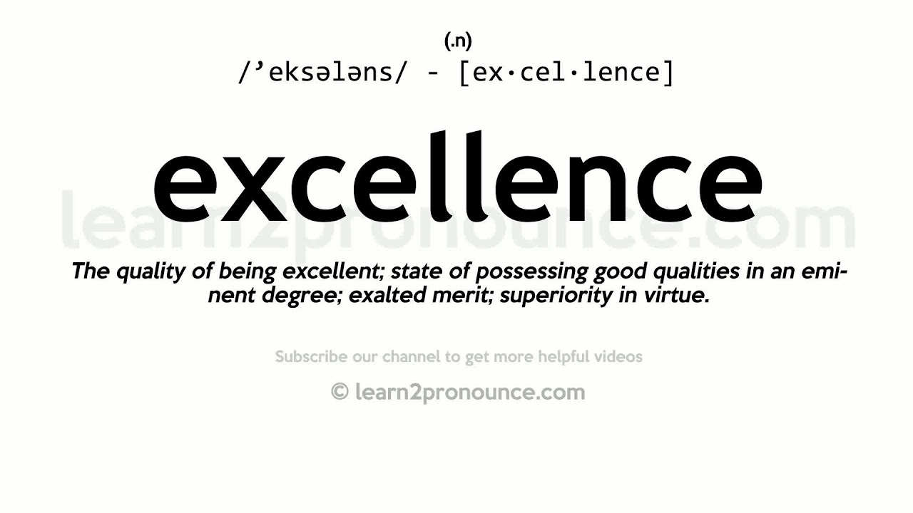 Pronunciation of Excellence  Definition of Excellence