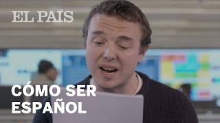 Como ser español (según un redactor británico de EL PAÍS)
