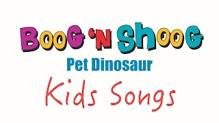 Pet Dinosaur - Kids Songs - by Boog n Shoog