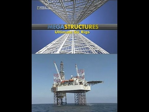 Megafactories  Ultimate Oil Rigs   National Geographic HD