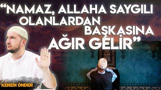 """""""Namaz, Allah'a saygılı olanlardan başkasına ağır gelir."""" / 11.11.2014 / Kerem Önder"""