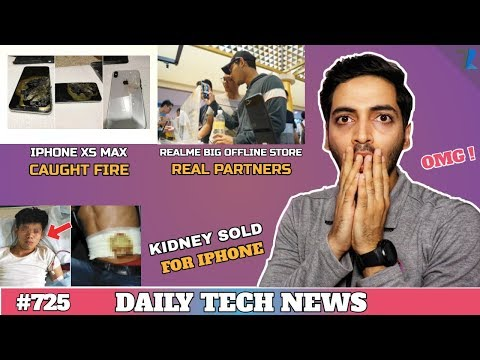Iphone XS Max Caught Fire,Realme Offline 2019,Samsung Smart Shoes,Kidney Sold For Iphone #725