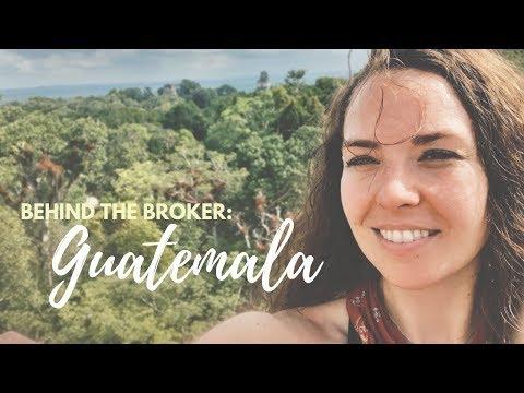 VISITING GUATEMALA - Behind the Broker