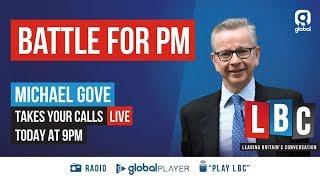 Iain Dale Interviews The Tory Leadership Hopefuls: Michael Gove - LBC thumbnail
