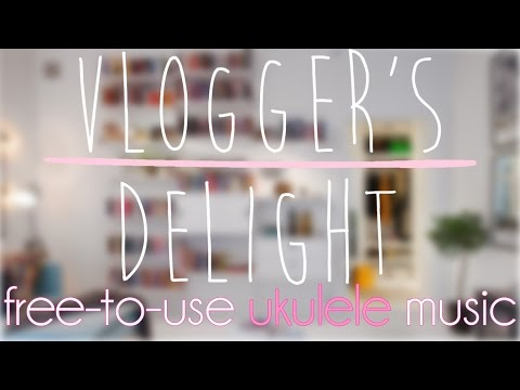 Vlogger S Delight Background Music For Youtube Videos Vlogs Ukulele Youtube