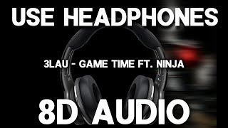 3LAU - Game Time ft  Ninja (8D AUDIO)