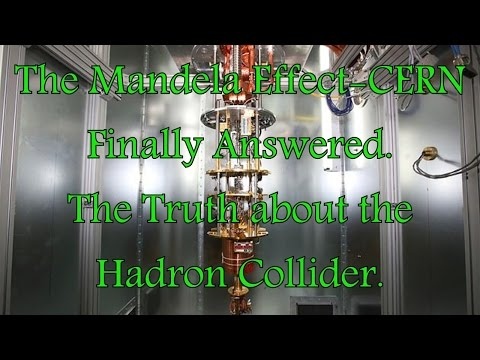 The Mandela Effect -CERN Finally answered ,The truth about the Hadron collider.