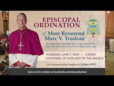 Episcopal Ordination Of Most Reverend Marc V. Trudeau, Los Angeles  (June 7 2018)