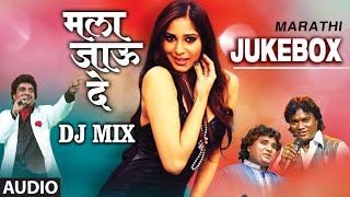 Mala Jaau De - Marathi Dj Mix | Audio Jukebox |...