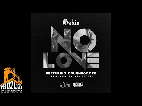 Oskie Ft. Doughboy Dre - No Love (prod. Architekz) [Thizzler.com Exclusive]