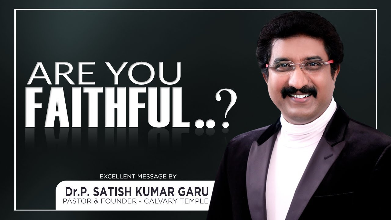 Are you faithful? - Excellent message by Dr.Satish Kumar garu