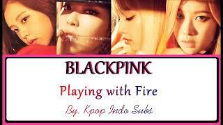 Blackpink - Playing With Fire Lirik