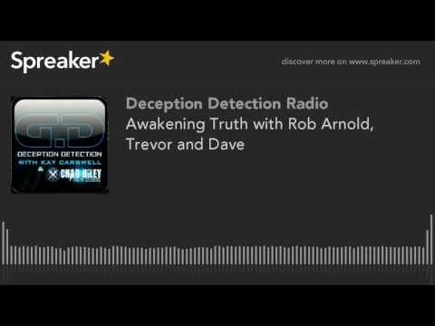 Awakening Truth with Rob Arnold, Trevor and Dave