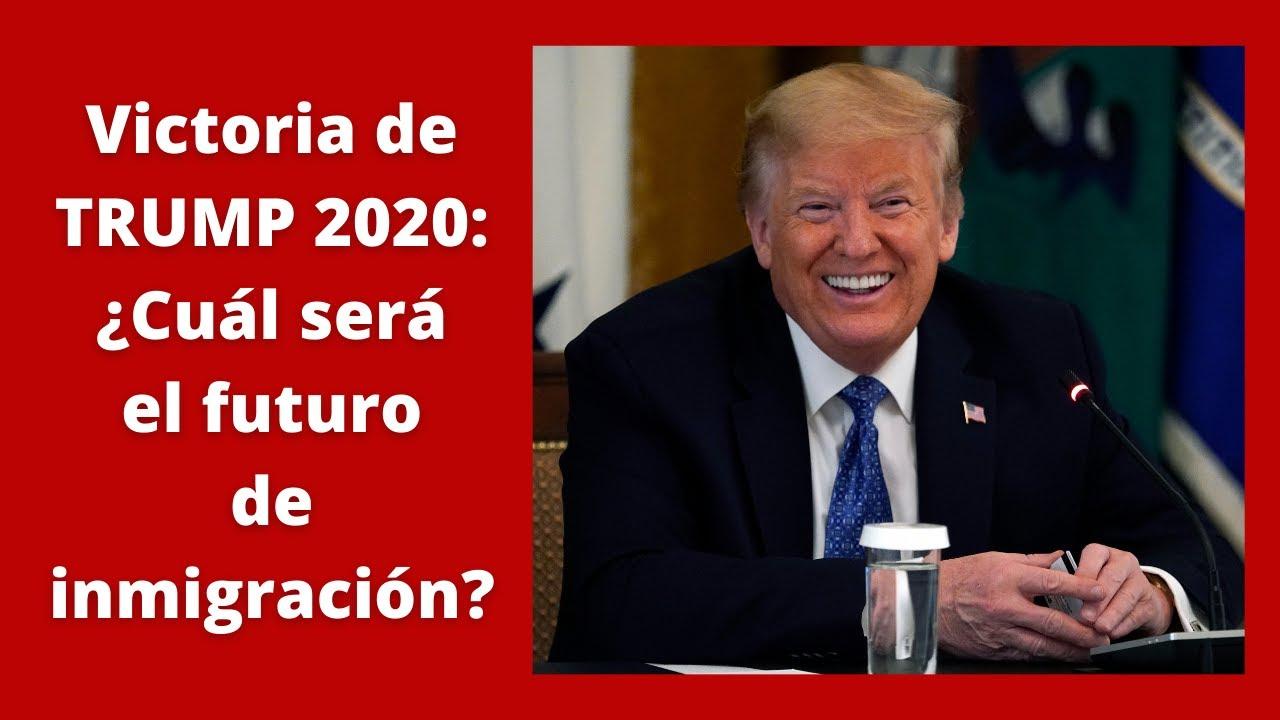 Victoria de TRUMP 2020: ¿Cuál será el futuro de inmigración?