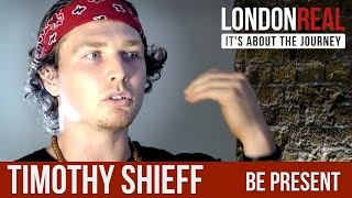 Be Present - Timothy Shieff | London Real
