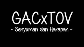 GAC x TOV - Senyuman dan Harapan (Lirik)