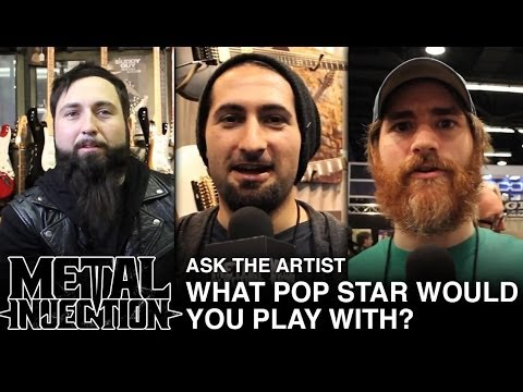 Pop Star You'd Play With? - Metal Injection ASK THE ARTIST