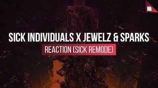 SICK INDIVIDUALS x Jewelz & Sparks - Reaction (Sick Remode)
