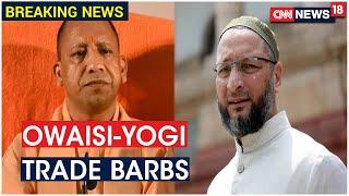 Owaisi Hits Back At Yogi Adityanth For 'Hyderabad Renaming' Remark | CNN News18