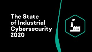 The State of Industrial Cybersecurity 2020