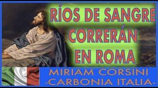 ROMA RIOS DE SANGRE CORRERAN - MENSAJE DE JESUCRISTO A MIRIAM CORSINI - 11 OCTUBRE 2021