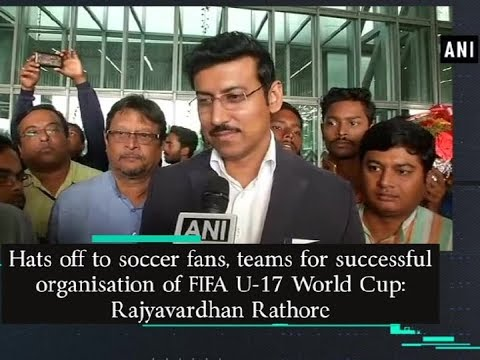 Hats off to soccer fans, teams for FIFA U-17 World Cup: Rajyavardhan Rathore