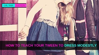 How To Teach Your Tween To Dress Modestly